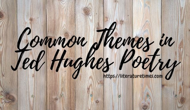 Common Themes in Ted Hughes Poetry
