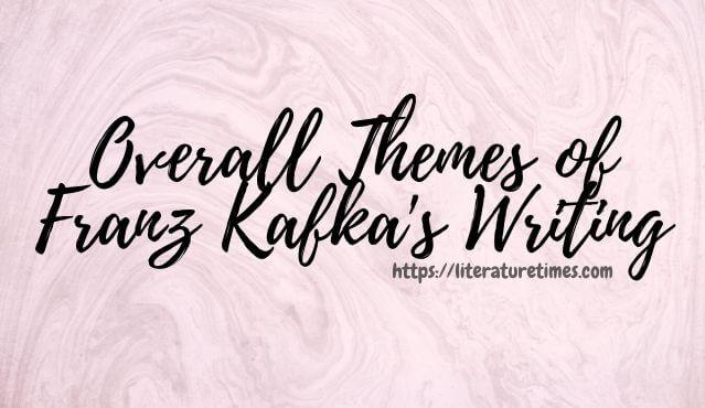 Overall Themes of Franz Kafka Writing