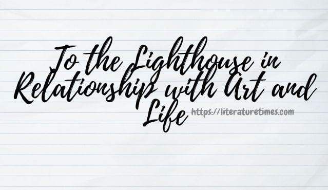 to the lighthouse in relationship with art and life