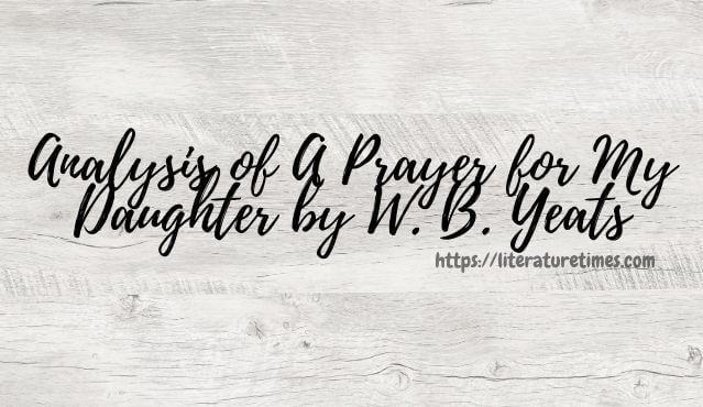 Analysis of A Prayer for My Daughter by wb yeats