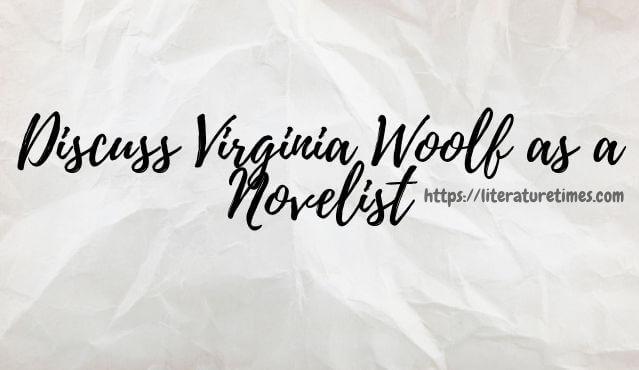 Discuss Virginia Woolf as a Novelist