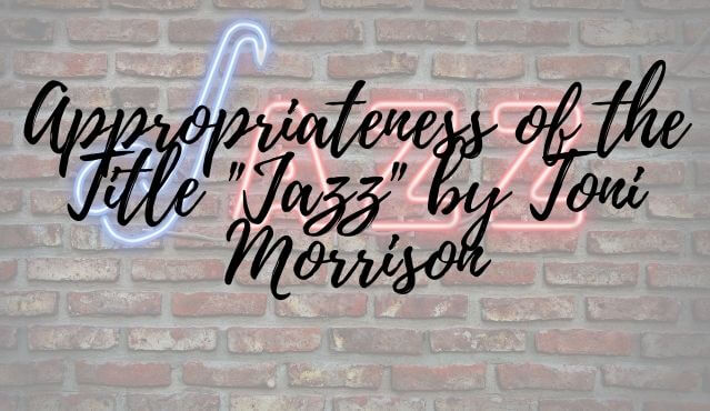 Appropriateness of the Title _Jazz_ by Toni Morrison