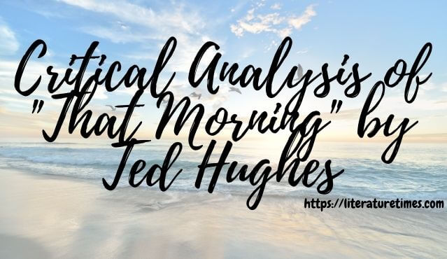 Critical Analysis of _That Morning_ by Ted Hughes