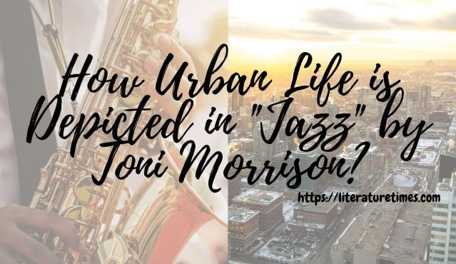 jazz by toni morrison and urban life