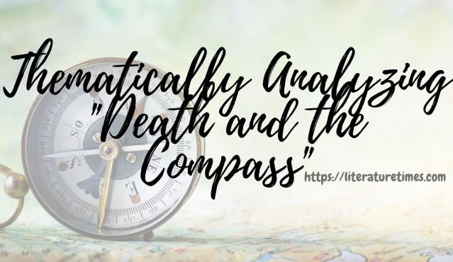 Thematically Analyzing _Death and the Compass