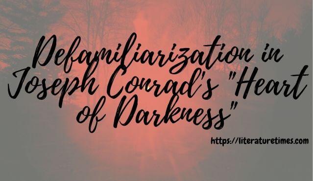 Defamiliarization in Joseph Conrad's _Heart of Darkness