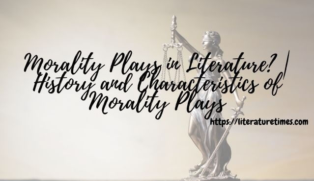 Morality Plays in Literature_ _ History and Characteristics of Morality Plays