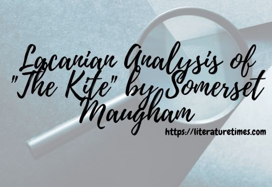 Lacanian Analysis of The Kite by Somerset Maugham
