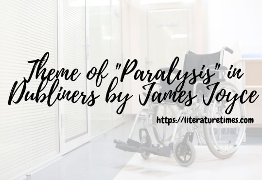 Theme of Paralysis in Dubliners by James Joyce