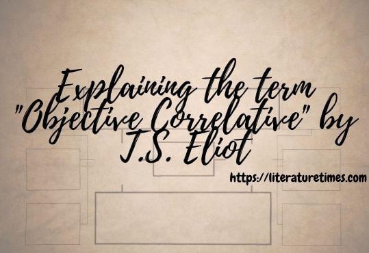Explaining the term Objective Correlative by T.S. Eliot