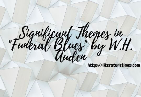 Significant Themes in Funeral Blues by W.H. Auden