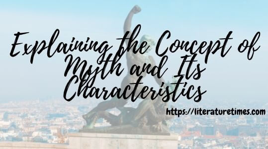 Explaining the Concept of Myth and Its Characteristics