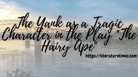 The Yank as a Tragic Character in the Play The Hairy Ape